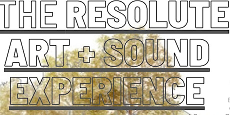 The Resolute Art + Sound Experience tickets