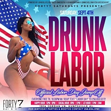 FREE TICKETS to Drunk Labor (Labor day Weekend)  at CLUB 47 this SATURDAY tickets