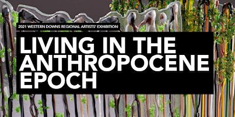 Western Downs Regional Artists' Exhibition Living in the Anthropocene Epoch tickets