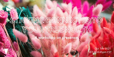 STAYING CONNECTED TO YOUR TRUE NORTH: a workshop on presence tickets