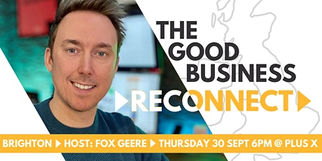 The Good Business Reconnect: BRIGHTON tickets