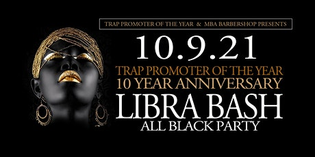 TRAP PROMOTER OF THE YEAR * 10th Year * LIBRA BASH ALL BLACK PARTY tickets