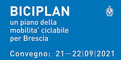 BICIPLAN un piano della mobilità ciclabile per Brescia CONVEGNO 21-22/09/21 biglietti