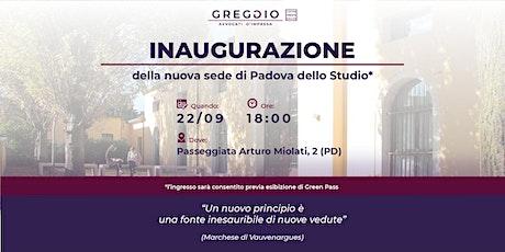 INAUGURAZIONE DELLA NUOVA SEDE DI PADOVA DELLO STUDIO GREGGIO biglietti