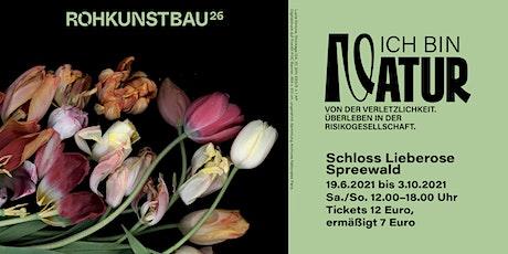 26. ROHKUNSTBAU - Ich bin Natur. Von der Verletzlichkeit. Tickets