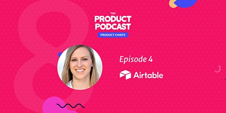 The Product Podcast Episode 4 with Airtable Head of Self Serve Product tickets