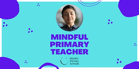 Mindful Primary Teacher - Comprehensive Mindfulness PD tickets