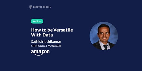 Webinar: How to be Versatile With Data by Amazon Sr PM tickets