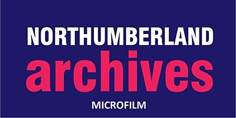 Northumberland Archives - search room visit MICROFILM tickets