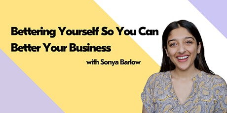 Bettering Yourself So You Can Better Your Business with Sonya Barlow tickets
