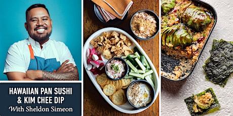 Hawaiian Pan Sushi & Kim Chee Dip with Sheldon Simeon tickets