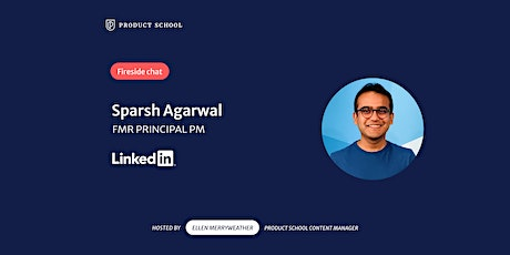 Fireside Chat with fmr LinkedIn Principal PM, Sparsh Agarwal tickets