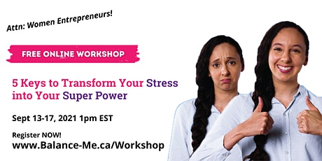 5 Keys to Transform Your Stress into Your Super Power/Free Online Workshop tickets