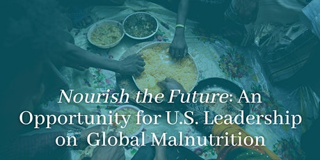 Nourish the Future: An Opportunity for U.S. Leadership on Malnutrition tickets