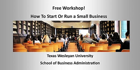 FREE Texas Wesleyan ONLINE Workshop - How to Start & Run A Small Business tickets