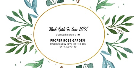 Black Girls in Luxe Houston Monthly Meet Up: Proper Rose Garden tickets