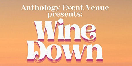 Wine Down at Anthology Event Venue tickets