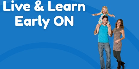 EARLY ON Live & Learn Child and Family Centre Play Group - Osgoode tickets