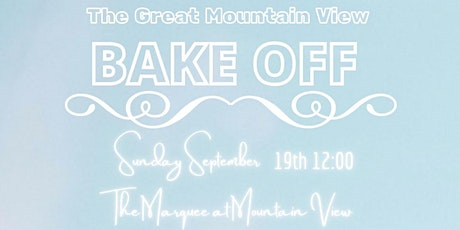 The Great Mountain View BAKE OFF tickets