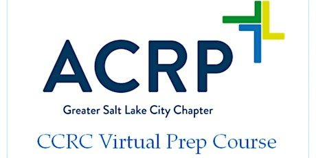 ACRP Greater Salt Lake Chapter CCRC Virtual Prep Class tickets