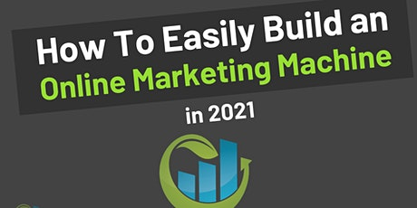 How to Easily Build an Online Marketing Machine in 2021 (& Beyond!) tickets