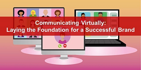 Communicating Virtually: Laying the Foundation for a Successful Brand tickets