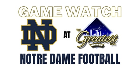 NOTRE DAME FIGHTING IRISH FOOTBALL GAME WATCHES AT THE GREATEST BAR tickets