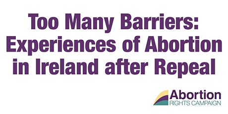 """""""Too Many Barriers: Experiences of Abortion in Ireland after Repeal"""" tickets"""