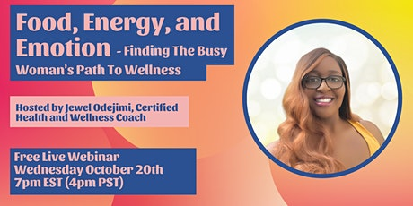Food, Energy, and Emotion - Finding The Busy Woman's Path to Wellness tickets