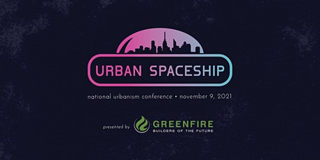Urban Spaceship Conference 2021 presented by Greenfire Management tickets