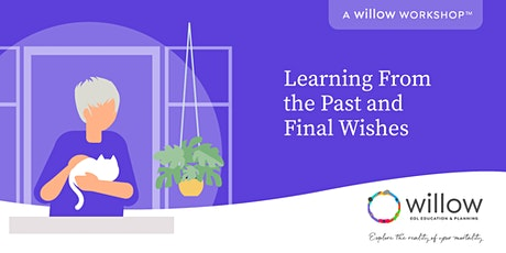 Learning From the Past and Final Wishes:  A Willow Workshop tickets