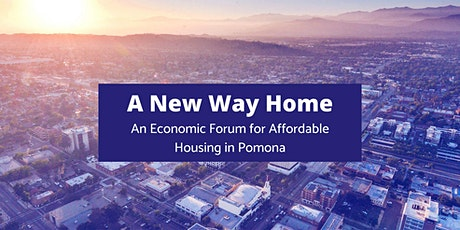 A New Way Home:  An Economic Forum for Affordable Housing in Pomona tickets