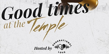 Good times at the Temple Hosted by Generational Love tickets