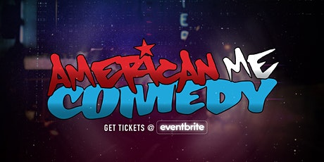 American Me Comedy and Friends!! tickets
