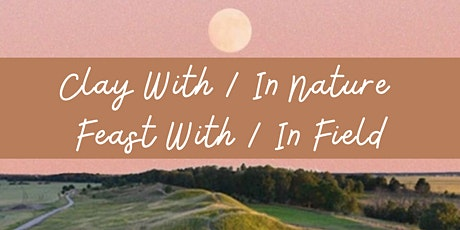 Great Shift Presents: Clay With/In Nature, Feast With/In Field tickets