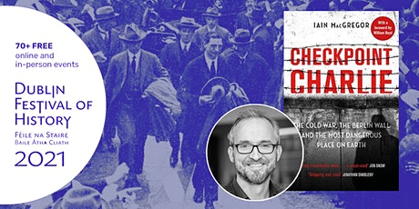 Checkpoint Charlie: Iain MacGregor in Conversation with Jane Freeland tickets