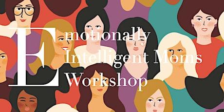 Emotional Intelligent Moms Workshop (Perfect for Moms of 0-5 yrs old kids) tickets