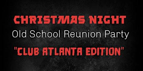Christmas Night Old School Reunion Party (Club Atlanta Edition) tickets