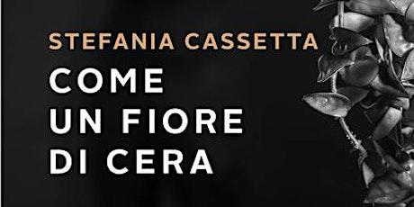 """""""Come un fiore di cera"""" di Stefania Cassetta biglietti"""