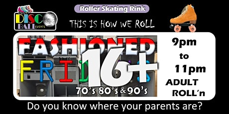 FASHIONED FRIDAY 16+ ADULT - 9pm Roller Skating tickets