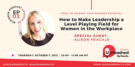 Unleashed: How to Make Leadership a Level Playing Field for Women tickets