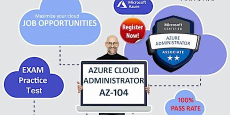 MICROSOFT AZURE CLOUD ADMINISTRATOR AZ -104 VIRTUAL - 5 DAYS tickets