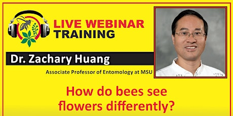 """Dr. Zachary Huang  """"How do bees see flowers differently?"""" tickets"""