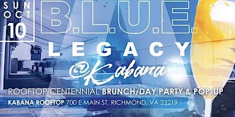 B.L.U.E. Legacy @ Kabana ~ Rooftop Centennial Brunch/Day Party & Pop-Up tickets