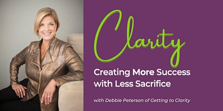 Clarity: Creating MORE Success with Less Sacrifice in Leadership & Life tickets