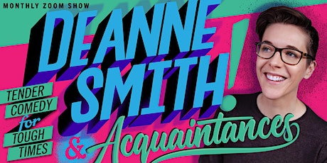 DeAnne Smith & Acquaintances! Tender comedy for tough times. tickets