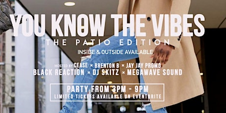 YOU KNOW THE VIBES  -  PATIO EDITION tickets