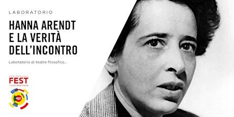 Hanna Arendt e la verità dell'incontro biglietti