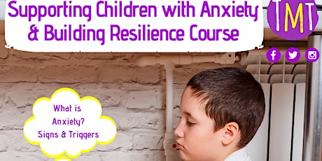 Supporting Children with Anxiety & Building Resilience Course tickets