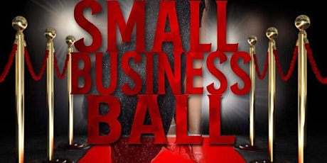 """First  Annual """"Small Business Ball"""" tickets"""